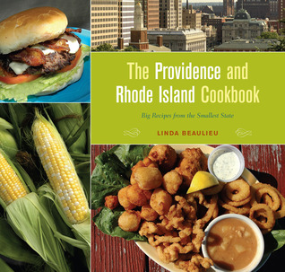 The Providence and Rhode Island Cookbook: Big Recipes from the Smallest State  by  Linda Beaulieu