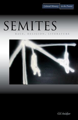 Semites: Race, Religion, Literature Gil Anidjar