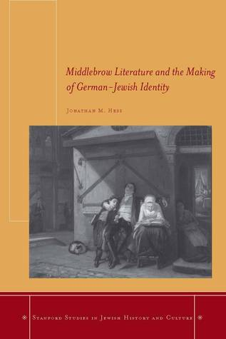 Middlebrow Literature and the Making of German-Jewish Identity Jonathan Hess