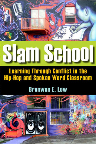 Slam School: Learning Through Conflict in the Hip-Hop and Spoken Word Classroom  by  Bronwen Low