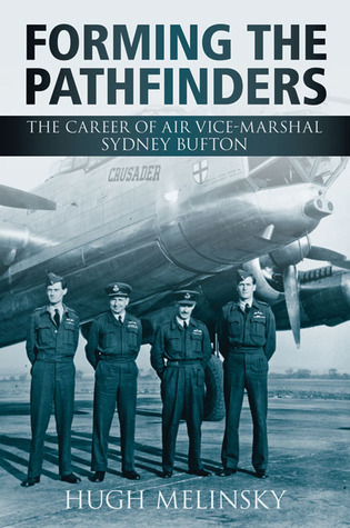 Forming the Pathfinders: The Career of Vice-Marshal of Sidney Bufton  by  Hugh Melinksy