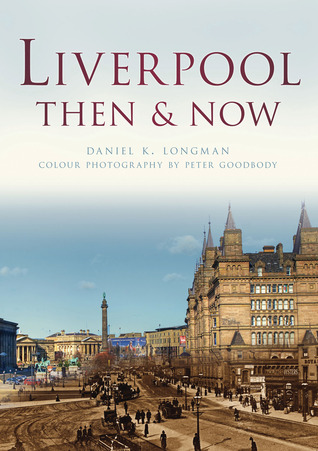 Liverpool Then & Now Daniel K. Longman