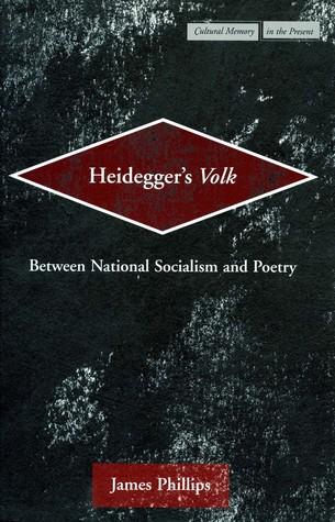 Heidegger's Volk: Between National Socialism and Poetry  by  James Phillips