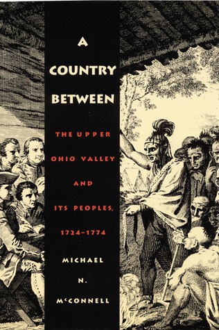 A Country Between: The Upper Ohio Valley and Its Peoples, 1724-1774  by  Michael N. McConnell