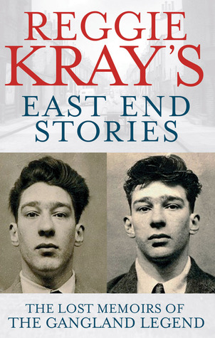 Reggie Krays East End Stories: The Lost Memoirs of the Gangland Legend Reggie Kray
