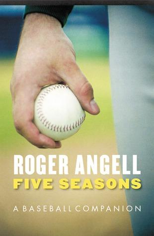 Five Seasons: A Baseball Companion  by  Roger Angell