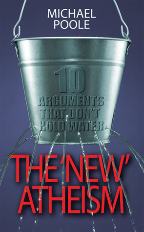 The New Atheism: 10 Arguments That Dont Hold Water  by  Michael Poole