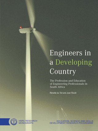 Engineers in a Developing Country: The Profession and Education of Engineering Professionals in South Africa  by  Renette du Toit