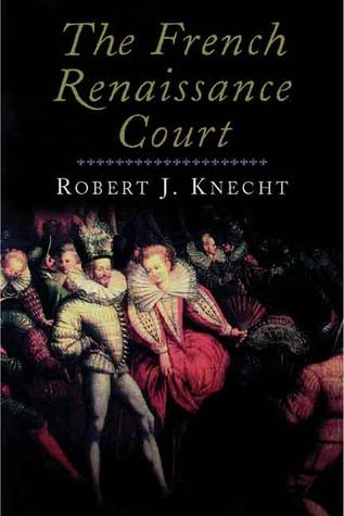 The French Renaissance Court Robert J. Knecht