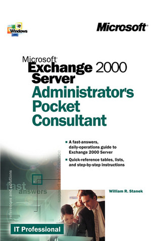 Microsoft® Exchange 2000 Server Administrators Pocket Consultant  by  William R. Stanek