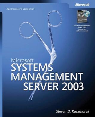 Microsoft® Systems Management Server 2003 Administrators Companion Steven D. Kaczmarek
