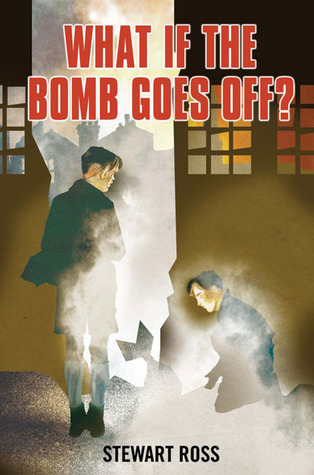 What If the Bomb Goes Off? Stewart Ross