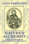 Nature's Alchemist: John Parkinson, Herbalist to Charles I