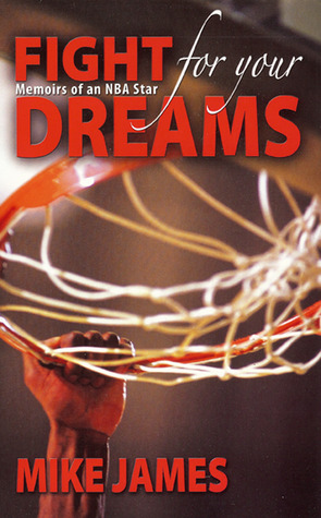 Fight For Your Dreams: Memoirs of NBA Star Mike James  by  Mike James