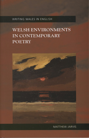 Welsh Environments in Contemporary Poetry matthew jarvis