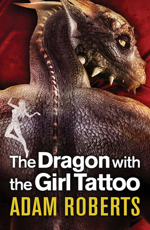 Dragon with the Girl Tattoo by Adam Roberts