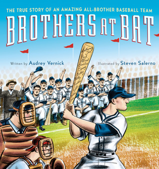 Brothers at Bat: The True Story of an Amazing All-Brother Baseball Team (2012) by Audrey Vernick