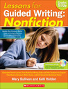 Lessons for Guided Writing: Nonfiction: Classroom-Tested Lessons That Model Key Writing Skills and Offer Students the Support They Need to Research, Write, Revise, and Edit Successful Nonfiction Pieces