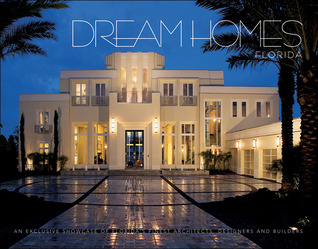 Dream Homes Florida: An Exclusive Showcase of Floridas Finest Architects, Designers and Builders  by  Panache Partners, LLC