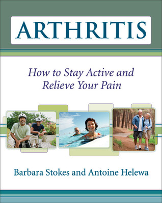 Arthritis: How to Stay Active and Relieve Your Pain Barbara Stokes
