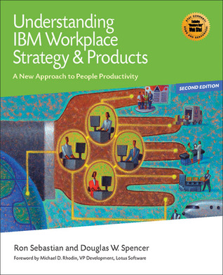 Understanding IBM Workplace Strategy & Products: A New Approach to People Productivity  by  Douglas W. Spencer