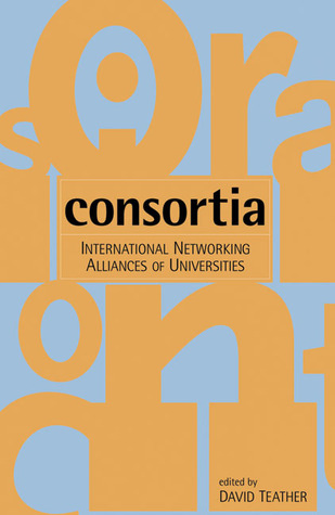 Consortia: International Networking Alliances of Universities  by  David Teather