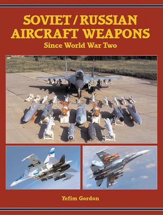 Soviet/Russian Aircraft Weapons Since World War II  by  Yefim Gordon