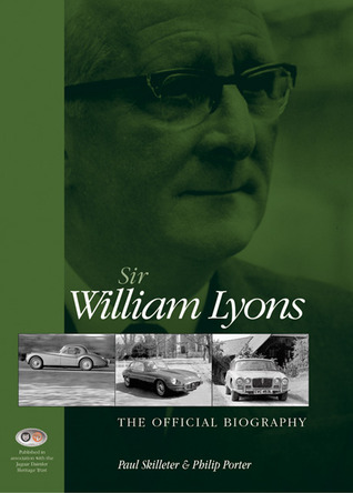 Sir William Lyons: The Official Biography  by  Philip Porter