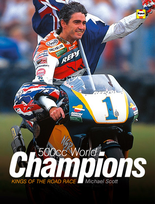 The 500cc World Champions: Kings of the Road Race  by  Michael    Scott