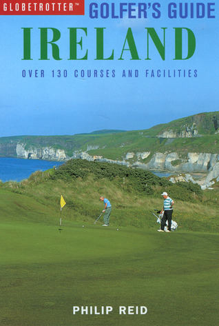 Globetrotter Golfers Guide: Ireland: Over 120 Courses and Facilities Philip Reid