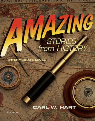 Amazing Stories from History, Intermediate Level Carl W. Hart