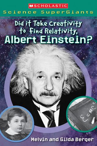 Did It Take Creativity To Find Relativity, Albert Einstein? Melvin A. Berger