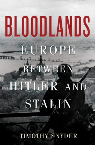 Bloodlands: Europe Between Hitler and Stalin (2010) by Timothy Snyder