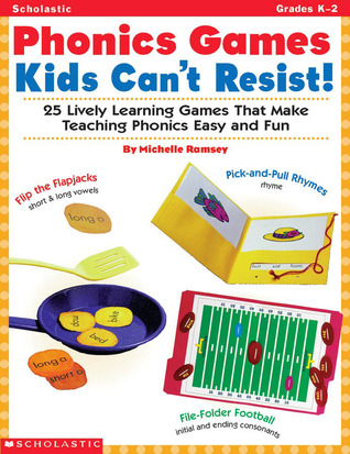 Phonics Games Kids Cant Resist!: 25 Lively learning Games That Make Teaching Phonics Easy and Fun  by  Michelle Ramsey