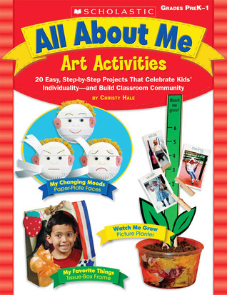 All About Me Art Activities: 20 Easy, Step-by-Step Projects That Celebrate Kids IndividualityNand Build Classroom Community  by  Scholastic Inc.