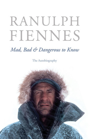 Mad, Bad & Dangerous to Know: The Autobiography Ranulph Fiennes