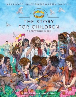 The Story for Children, a Storybook Bible by Max Lucado, Randy Frazee, Karen Davis Hill