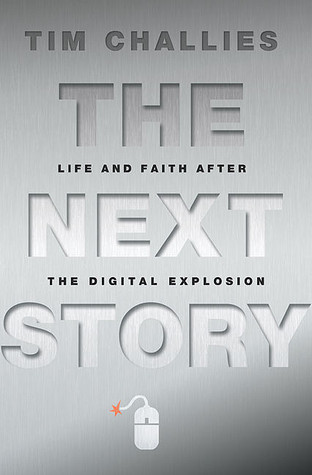 The Next Story: Life and Faith After the Digital Explosion (2011) by Tim Challies