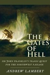 """The Gates of Hell: Sir John Franklin""""s Tragic Quest for the North West Passage"""
