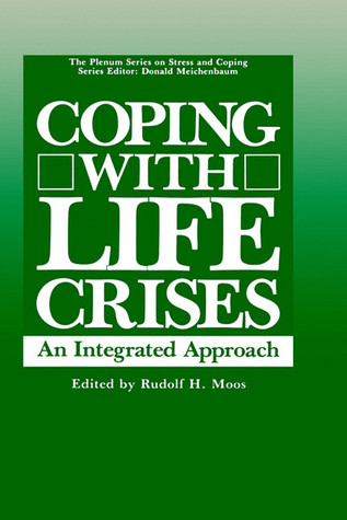 Coping with Life Crises: An Integrated Approach  by  Rudolph H. Moos