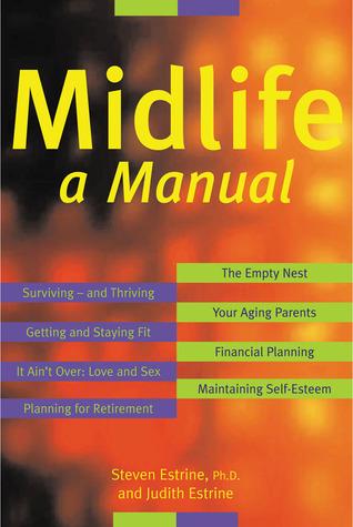 Midlife: A Manual Steven A. Estrine