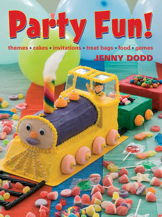 Party Fun!: Themes*Cakes*Invitations*Treat Bags*Food*Games  by  Jenny Dodd