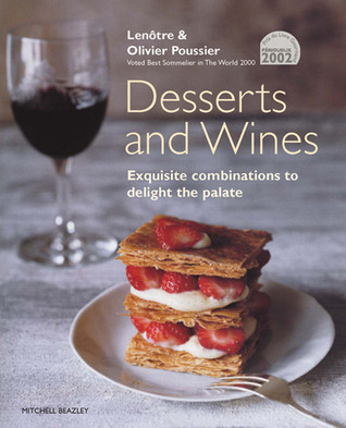 Desserts and Wines: Exquisite Combinations to Delight the Palate  by  Lenotre Poussier