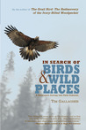 In Search of Birds and Wild Places: A Naturalist's Journey into Parts Unknown