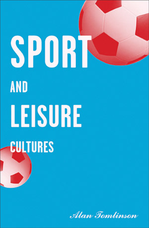 Sport and Leisure Cultures  by  Alan Tomlinson