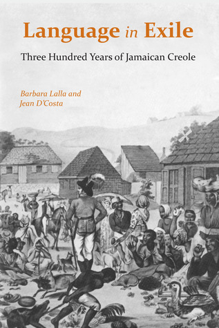 Language in Exile: Three Hundred Years of Jamaican Creole  by  Barbara Lalla