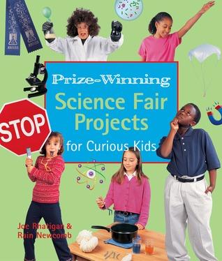 Prize-Winning Science Fair Projects for Curious Kids Joe Rhatigan