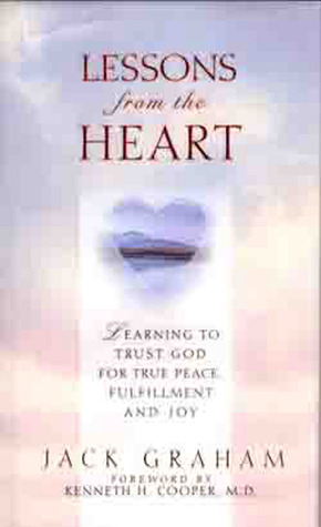 Lessons From The Heart: Learning To Trust God For True Peace, Fulfillment and Joy Jack  Graham