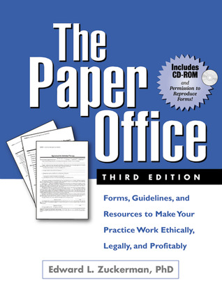 The Paper Office: Forms, Guidelines, and Resources to Make Your Practice Work Ethically, Legally, and Profitably  by  Edward L. Zuckerman