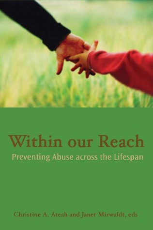 Within Our Reach: Preventing Abuse Across the Lifespan  by  Christine A. Ateah